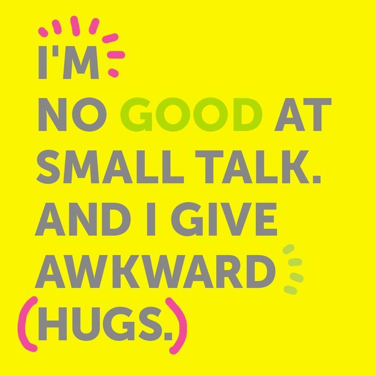 I'M NO GOOD AT SMALL TALK…